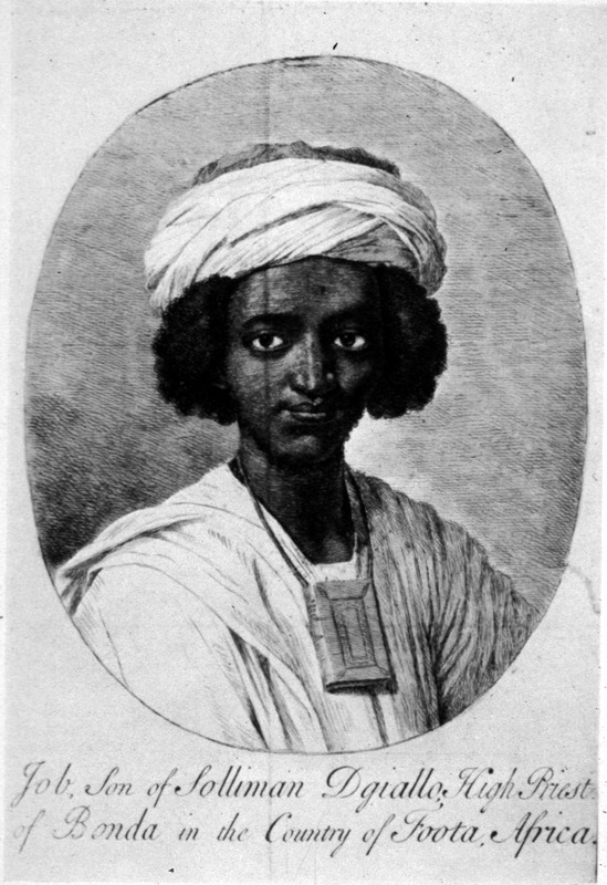 Job Ben Solomon (c. 1701—1773), also known as Ayuba Suleiman Diallo, was Muslim, literate in Arabic and slave owner. He was Muslim, literate in Arabic and a slave owner. He was Fulbe (or Fulani, Peule) and born in Bundu in the Fuuta Jallon in the Senegambia region. On a trade mission hundreds of miles from his homeland to sell two enslaved people to the British, he was captured, sold to an English captain and shipped from the Gambia River to Annapolis, Maryland, where he worked on tobacco farms for about a year. After, he went to England and ultimately found employment with the Royal African Company in Gambia, where he died in 1773 at about 72 years old. The engraving shown here is based on an oil painting done in 1733 by the British painter William Hoare (1701-1773). It is the earliest known British oil portrait of a person of African birth. The painting is currently owned by the Qatar Museums Authority, but housed at the National Portrait Gallery, London. For key references to accounts of Ben Solomon's life, see Jerome S. Handler, Survivors of the Middle Passage: Life Histories of Enslaved Africans in British America, Slavery & Abolition, vol. 23 (2002), p. 49, fn 5. Another engraving of him was published in the Gentleman's Magazine, vol. 20 (1750), facing p. 272. See also image gentmag in this website.