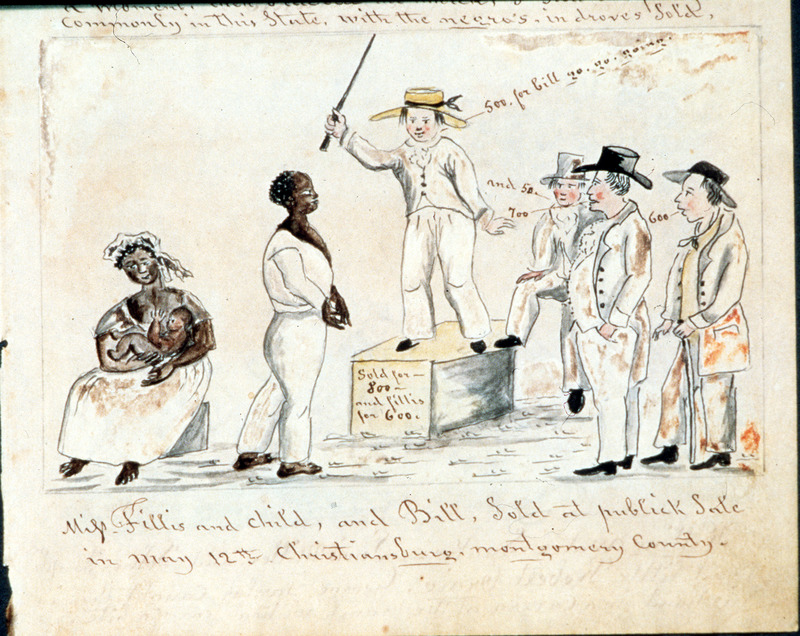 """This watercolor shows a mother holding her infant, an adult male by her side and white men bidding at the slave auction. Written on the auction block: [Bill] sold for 800 and Fillis for 600. Lewis Miller (1796-1882) was a native of Pennsylvania, a carpenter and often visited his brother in Virginia. His watercolors are rare because he depicted enslaved people. According to the Encyclopedia Virginia, """"His pictures are also valued for their relative emotional detachment and credibility, for Miller fancied himself a recorder, not an agitator, activist, or commentator."""""""