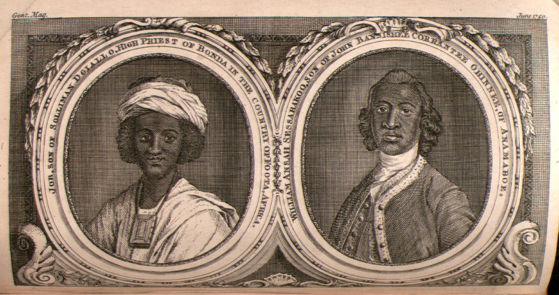 The first portrait is of Job Ben Solomon (c. 1701—1773), also known as Ayuba Suleiman Diallo. He was Muslim, literate in Arabic and a slave owner. He was Fulbe (or Fulani, Peule) and born in Bundu in the Fuuta Jallon in the Senegambia region. On a trade mission hundreds of miles from his homeland to sell two enslaved people to the British, he was captured, sold to an English captain and shipped from the Gambia River to Annapolis, Maryland, where he worked on tobacco farms for about a year. After, he went to England and ultimately found employment with the Royal African Company in Gambia, where he died in 1773 at about 72 years old. The second portrait is of William Ansah Sessarakoo (c. 1736–1770) was Fante and born in Annamaboe in the Voltaic region. His father, John Correntee, was the head of Annamaboe's government. He was enslaved and taken to Barbados. See also images I019 for more information on Job Ben Solomon and I028 for William Ansah Sessarakoo.