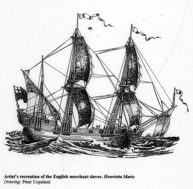 This drawing is modern-day artist's reconstruction and a profile view of the Henrietta Marie. The Henrietta Marie transported about 200 slaves from the Bight of Biafra to Jamaica in 1699-1700. Although these are not historical images, they accurately represent the ship.