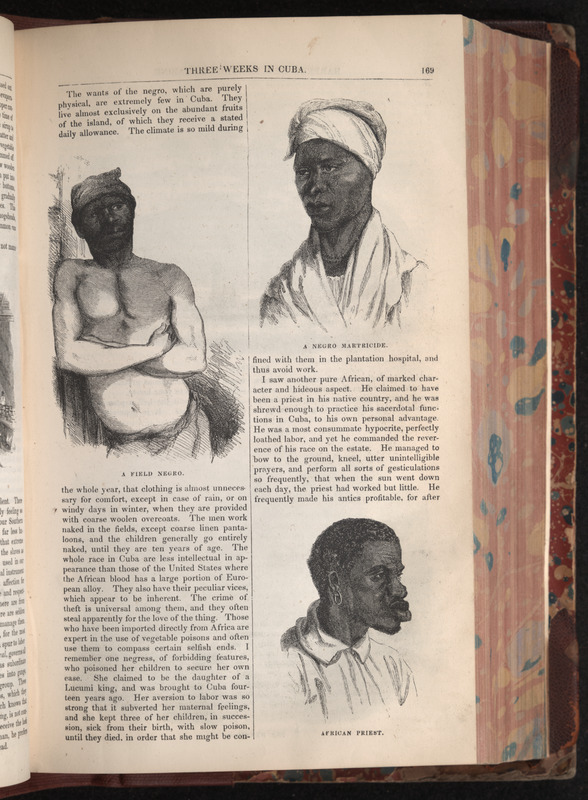 Merely captioned A Field Negro, this sketch accompanies an article, Three Weeks in Cuba, by an artist (pp. 161-175). Descriptions of the island's black population are racist and ethnocentric, the illustration here depicts that men work naked in the fields, except coarse linen pantaloons . . . . The whole race in Cuba are less intellectual in appearance than those of the United States where the African blood has a large portion of European alloy (p. 169).