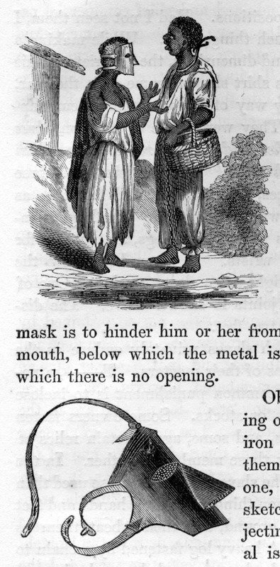 "This image shows a woman wearing a mask talking to a man who is wearing a leg chain and metal collar. According to Ewbank, ""it is said slaves in masks are not so often encountered in the streets as formerly. . . I met but three or four, and in each case the sufferer was a female. The mask is the reputed ordinary punishment and preventative of drunkenness. . . the mask is to hinder him or her from conveying the liquor to the mouth. . . Except a projecting piece for the nose, the metal is simply bent cylinder-wise. Minute holes are punched to admit air to the nostrils, and similar ones in front of the eyes. A jointed strap (of metal) on each side goes round below the ears (sometimes two), and meets one that passes over the crown of the head. . . Most of the collars were of five-eighths inch round iron, some with one prong, others with two"" (p. 437). Thomas Ewbank (1792–1870) was an English writer on practical mechanics. In 1845–1846, he travelled to Brazil and on his return published an account of his travels. He was then appointed United States Commissioner of Patents by President Taylor in 1849. The image is also on the Mary Evans Picture Gallery (London) website, but the location and date are erroneously given as British Guiana, 1886."